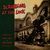 Ex, The + Tom Cora ‎– Scrabbling At The Lock