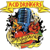 Acid Drinkers ‎– Fishdick Zwei – The Dick Is Rising Again