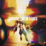 Caribou ‎– Up In Flames