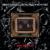 Nikki Sudden & Rowland S. Howard ‎– Johnny Smiled Slowly