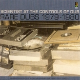 Scientist ‎– Scientist At The Controls Of Dub: Rare Dubs 1979-1980