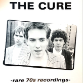The Cure ‎– Rare 70s Recordings