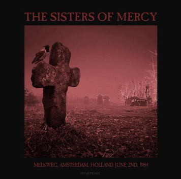 The Sisters Of Mercy ‎– MELKWEG, AMSTERDAM; HOLLAND JUNE 2ND, 1984