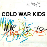 Cold War Kids ‎– Mine Is Yours
