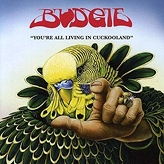 Budgie ‎– You're All Living In Cuckooland