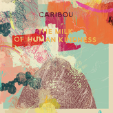 Caribou ‎– The Milk Of Human Kindness