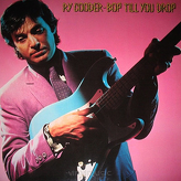 Ry Cooder ‎– Bop Till You Drop